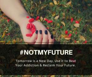 Drug and Alcohol Addiction Help Campaign #NotMyFuture